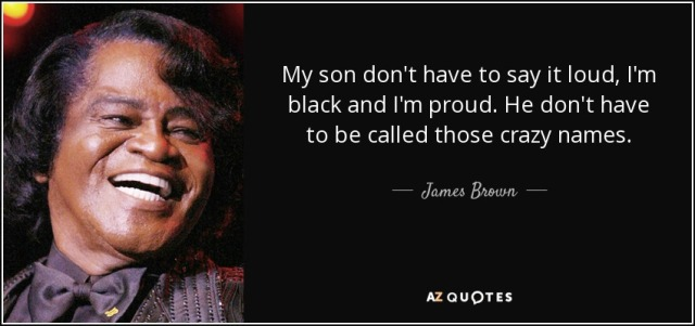 quote-my-son-don-t-have-to-say-it-loud-i-m-black-and-i-m-proud-he-don-t-have-to-be-called-james-brown-131-2-0279